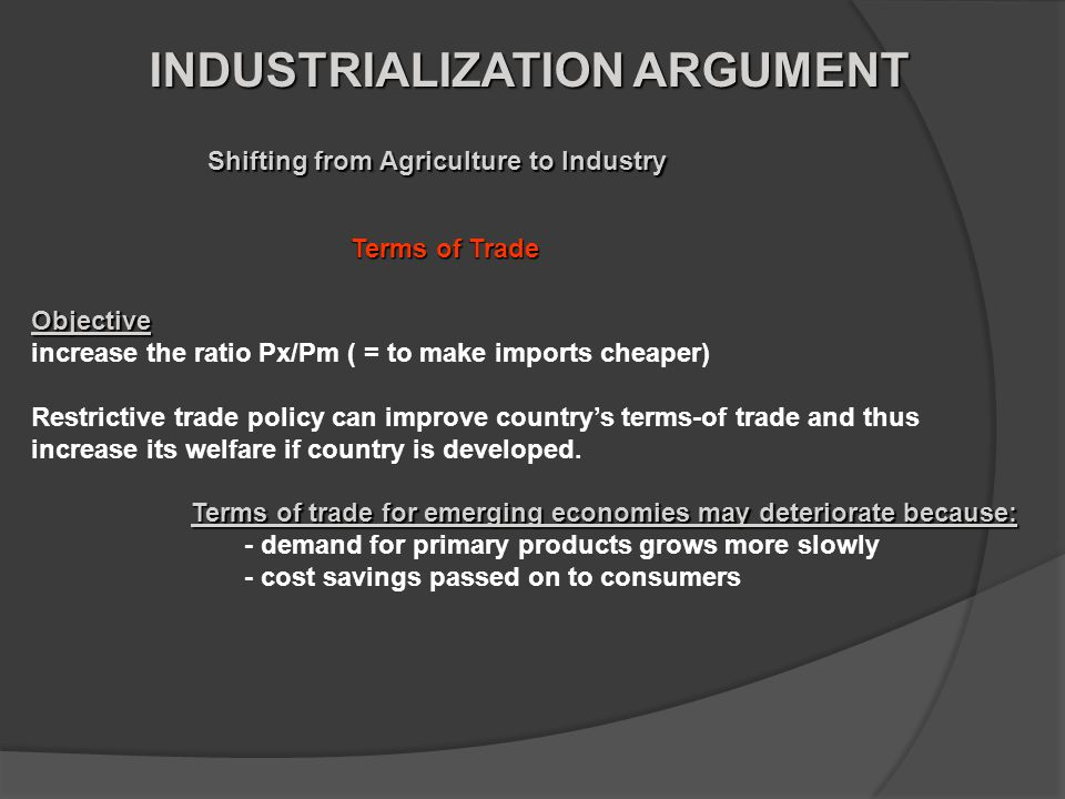 Objective increase the ratio Px/Pm ( = to make imports cheaper) Restrictive trade policy can improve country's terms-of trade and thus increase its welfare if country is developed.