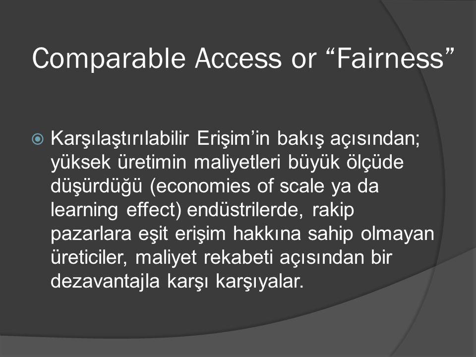 """Comparable Access or """"Fairness""""  Karşılaştırılabilir Erişim'in bakış açısından; yüksek üretimin maliyetleri büyük ölçüde düşürdüğü (economies of scal"""