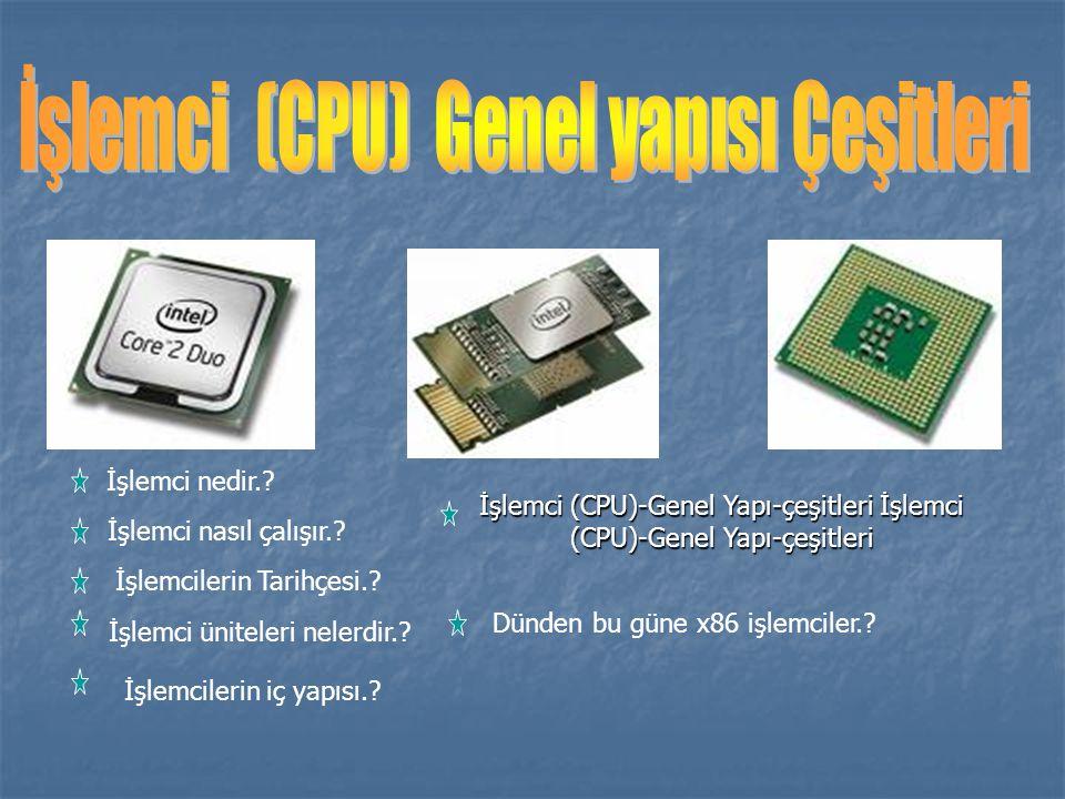 İşlemci nedir.? İşlemci nasıl çalışır.? İşlemcilerin iç yapısı.? İşlemci üniteleri nelerdir.? İşlemcilerin Tarihçesi.? İşlemci (CPU)-Genel Yapı-çeşitl