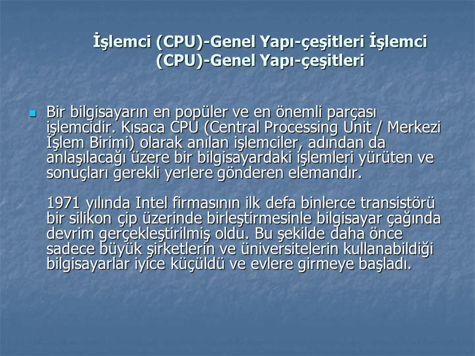 İşlemci (CPU)-Genel Yapı-çeşitleri İşlemci (CPU)-Genel Yapı-çeşitleri Bir bilgisayarın en popüler ve en önemli parçası işlemcidir. Kısaca CPU (Central