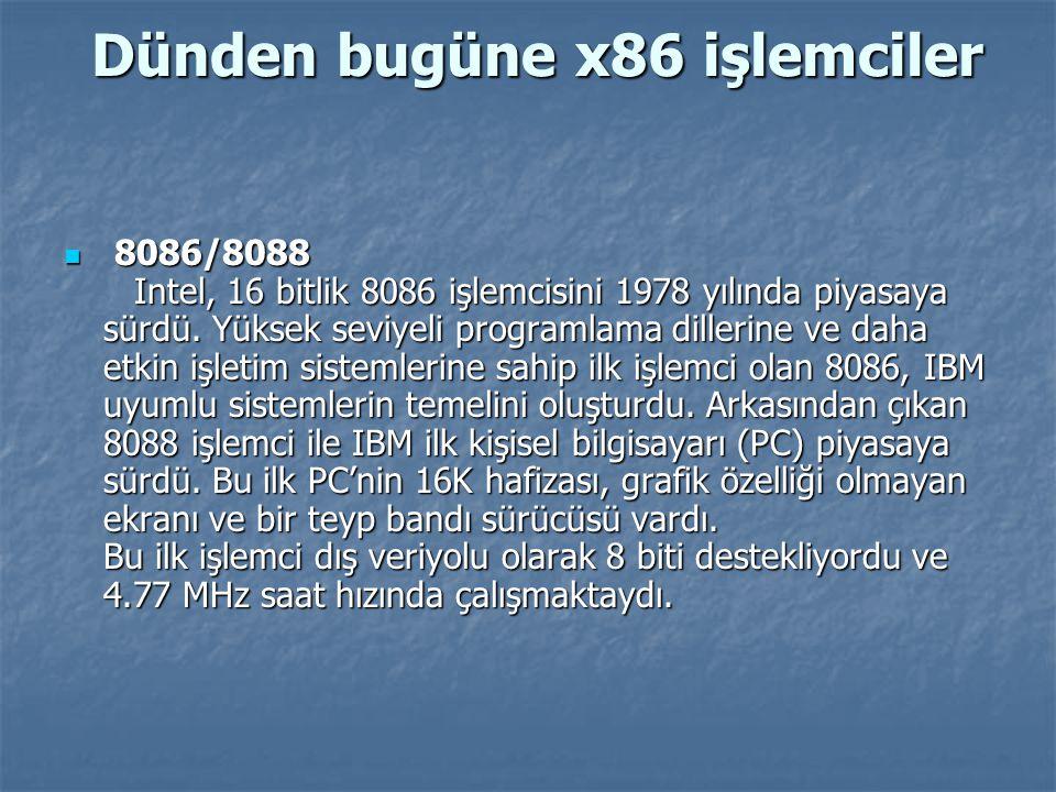 Dünden bugüne x86 işlemciler Dünden bugüne x86 işlemciler 8086/8088 Intel, 16 bitlik 8086 işlemcisini 1978 yılında piyasaya sürdü. Yüksek seviyeli pro