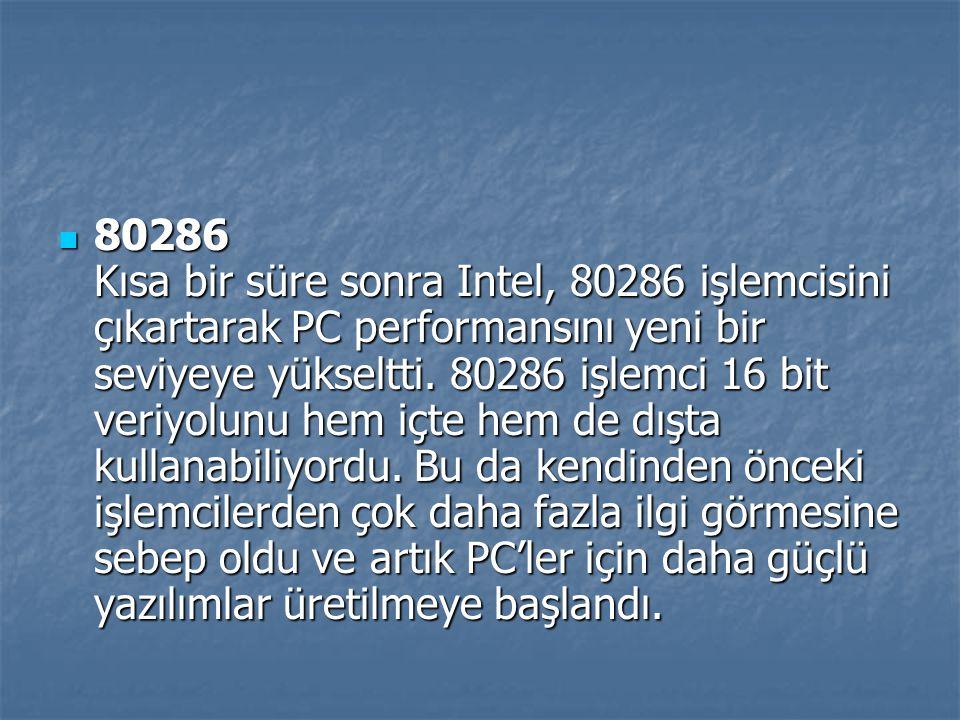 80286 Kısa bir süre sonra Intel, 80286 işlemcisini çıkartarak PC performansını yeni bir seviyeye yükseltti. 80286 işlemci 16 bit veriyolunu hem içte h