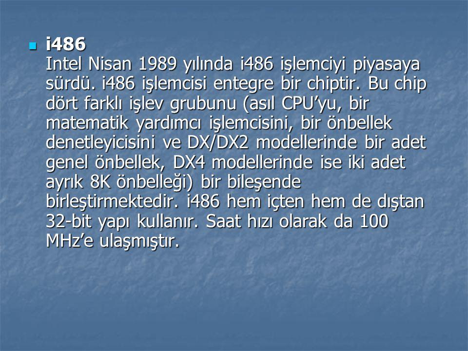 i486 Intel Nisan 1989 yılında i486 işlemciyi piyasaya sürdü. i486 işlemcisi entegre bir chiptir. Bu chip dört farklı işlev grubunu (asıl CPU'yu, bir m
