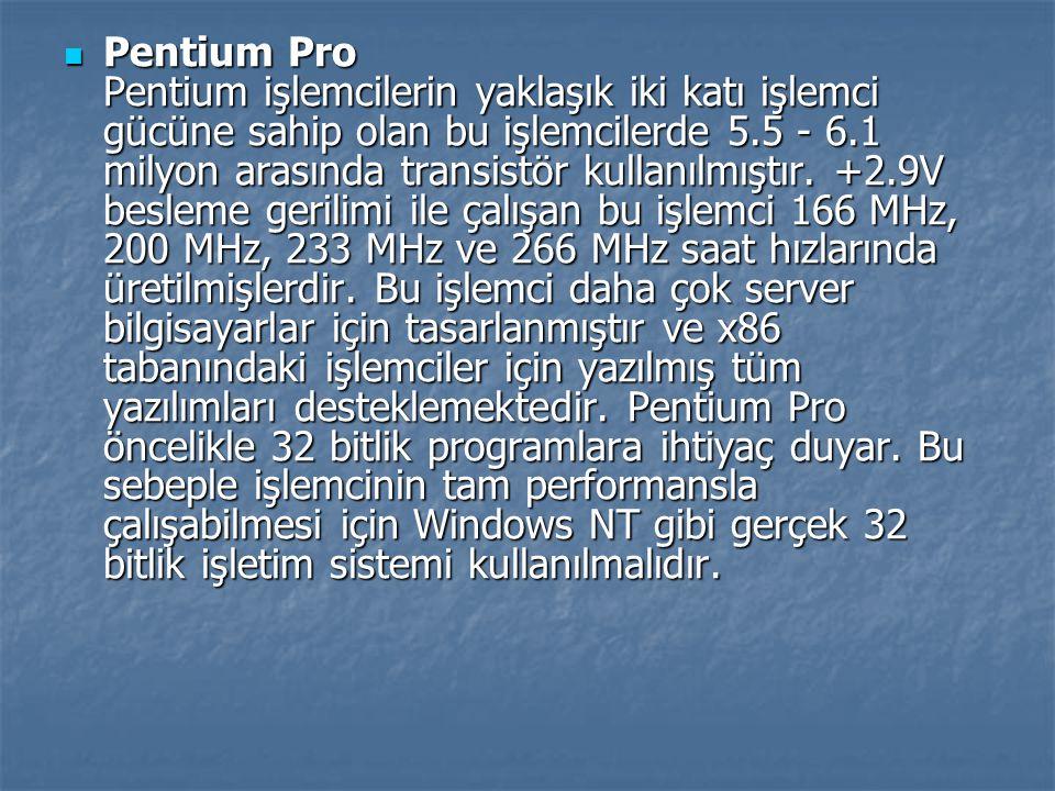 Pentium Pro Pentium işlemcilerin yaklaşık iki katı işlemci gücüne sahip olan bu işlemcilerde 5.5 - 6.1 milyon arasında transistör kullanılmıştır. +2.9