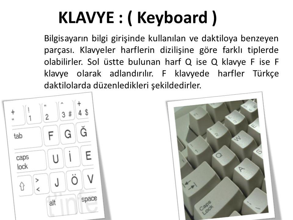 KLAVYE : ( Keyboard ) Bilgisayarın bilgi girişinde kullanılan ve daktiloya benzeyen parçası.