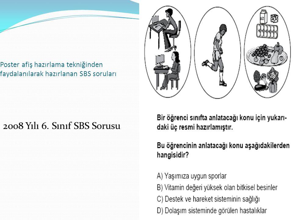 47 Poster afiş hazırlama tekniğinden faydalanılarak hazırlanan SBS soruları 2008 Yılı 6. Sınıf SBS Sorusu