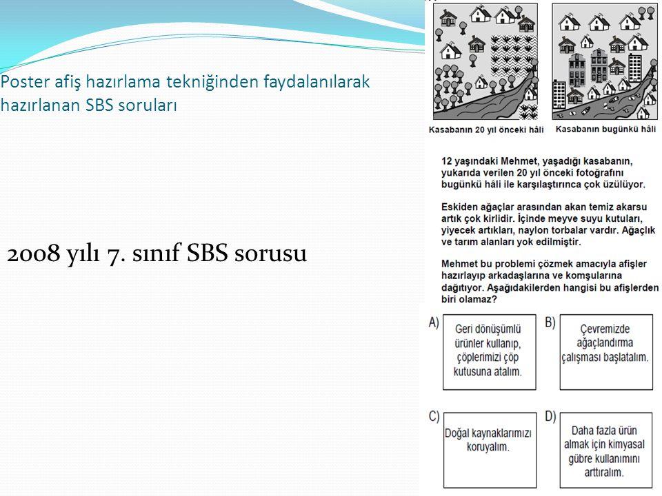 49 Poster afiş hazırlama tekniğinden faydalanılarak hazırlanan SBS soruları 2008 yılı 7. sınıf SBS sorusu