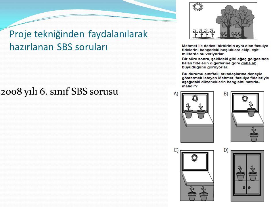 57 Proje tekniğinden faydalanılarak hazırlanan SBS soruları 2008 yılı 6. sınıf SBS sorusu