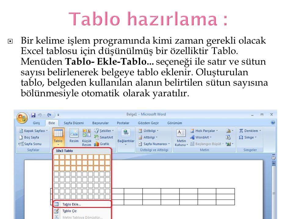  Bir kelime işlem programında kimi zaman gerekli olacak Excel tablosu için düşünülmüş bir özelliktir Tablo. Menüden Tablo- Ekle-Tablo... seçeneği ile