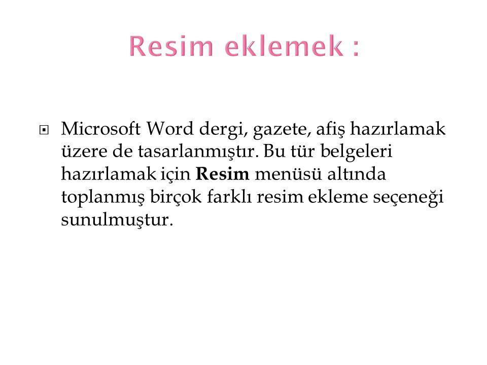  Microsoft Word dergi, gazete, afiş hazırlamak üzere de tasarlanmıştır. Bu tür belgeleri hazırlamak için Resim menüsü altında toplanmış birçok farklı