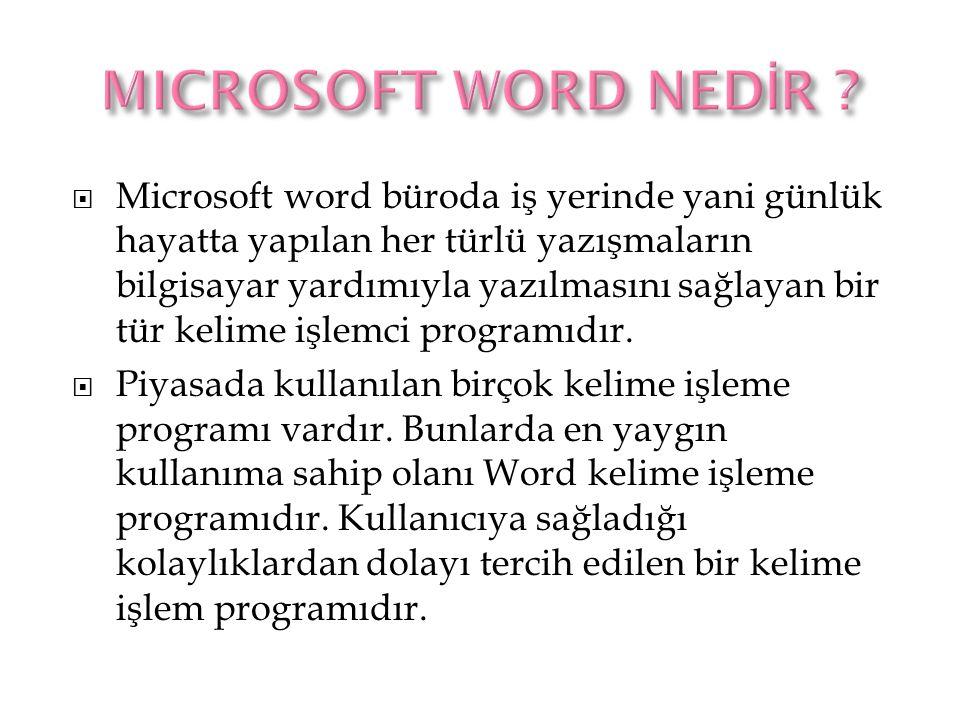  Microsoft word büroda iş yerinde yani günlük hayatta yapılan her türlü yazışmaların bilgisayar yardımıyla yazılmasını sağlayan bir tür kelime işlemc