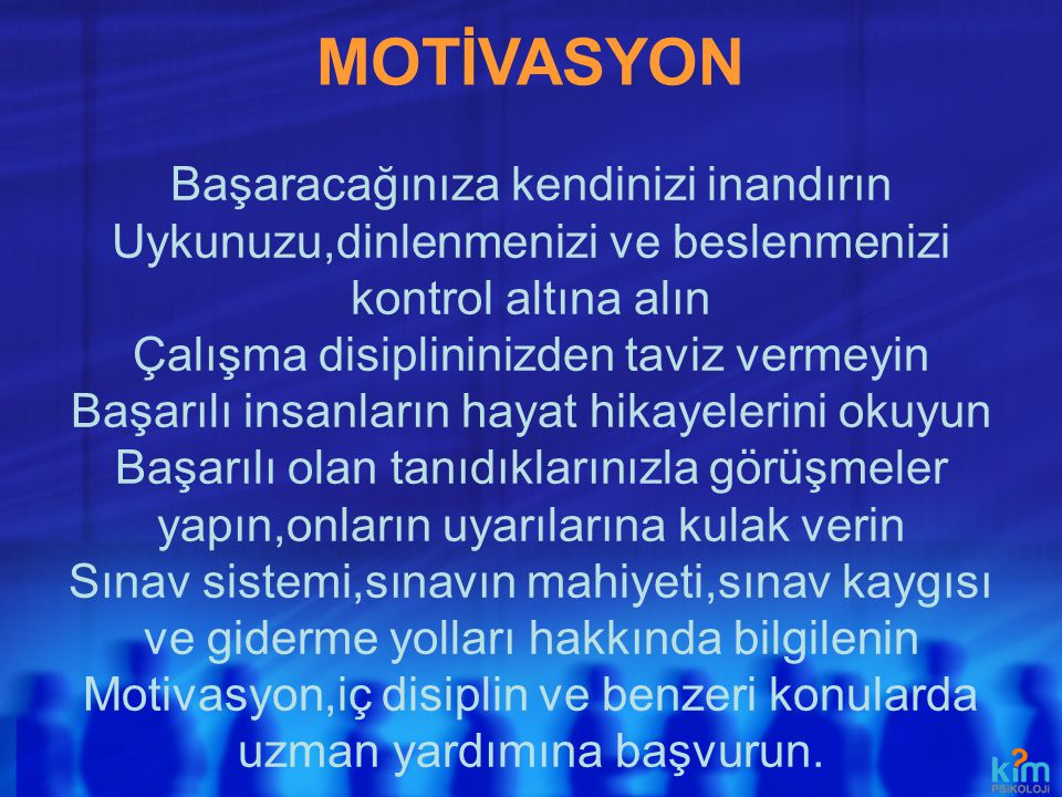 MOTİVASYON Başaracağınıza kendinizi inandırın Uykunuzu,dinlenmenizi ve beslenmenizi kontrol altına alın Çalışma disiplininizden taviz vermeyin Başarıl