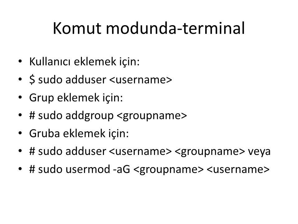 Komut modunda-terminal Kullanıcı eklemek için: $ sudo adduser Grup eklemek için: # sudo addgroup Gruba eklemek için: # sudo adduser veya # sudo usermo
