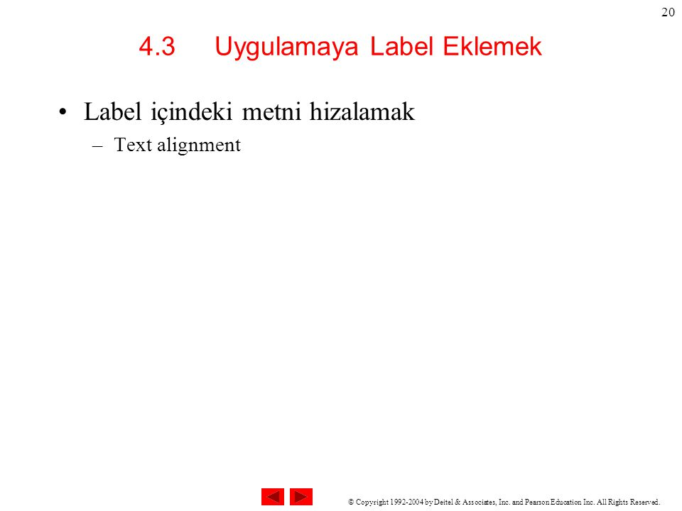 © Copyright 1992-2004 by Deitel & Associates, Inc. and Pearson Education Inc. All Rights Reserved. 20 4.3 Uygulamaya Label Eklemek Label içindeki metn