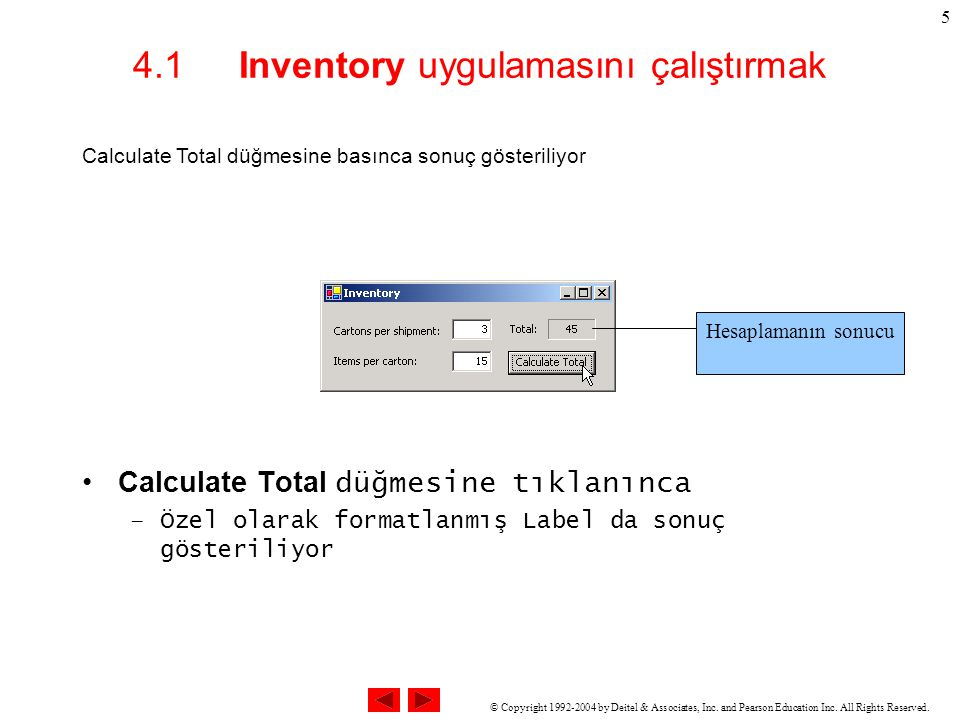 © Copyright 1992-2004 by Deitel & Associates, Inc. and Pearson Education Inc. All Rights Reserved. 5 4.1 Inventory uygulamasını çalıştırmak Calculate