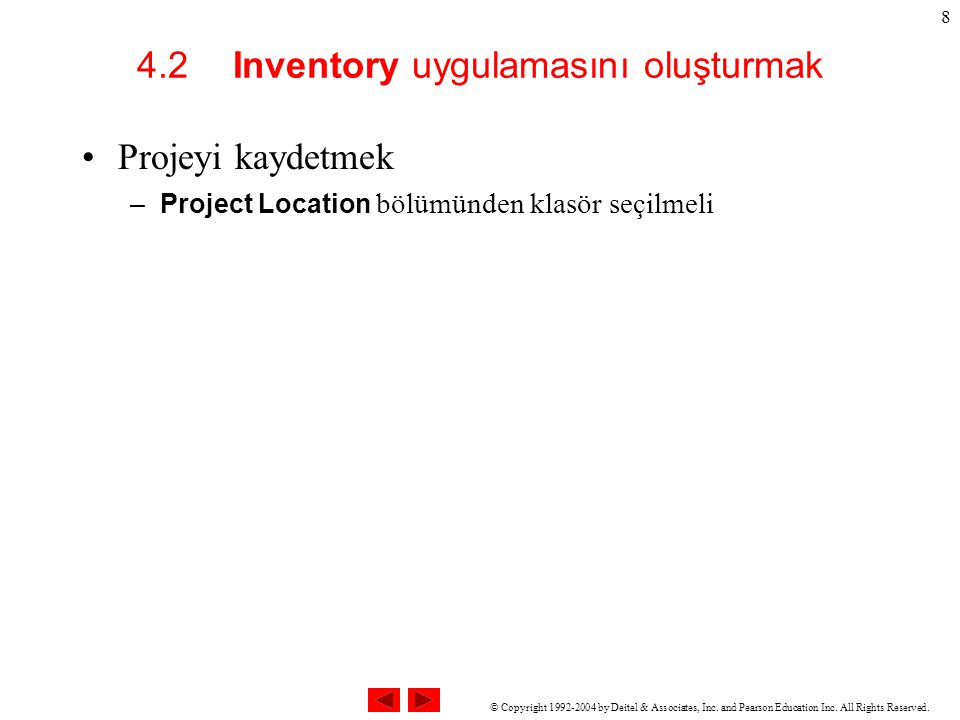 © Copyright 1992-2004 by Deitel & Associates, Inc. and Pearson Education Inc. All Rights Reserved. 8 4.2 Inventory uygulamasını oluşturmak Projeyi kay