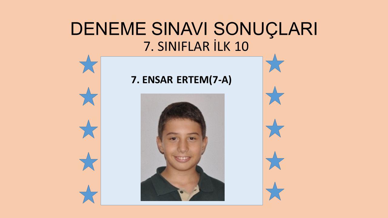 7. ENSAR ERTEM(7-A) 7. SINIFLAR İLK 10 DENEME SINAVI SONUÇLARI