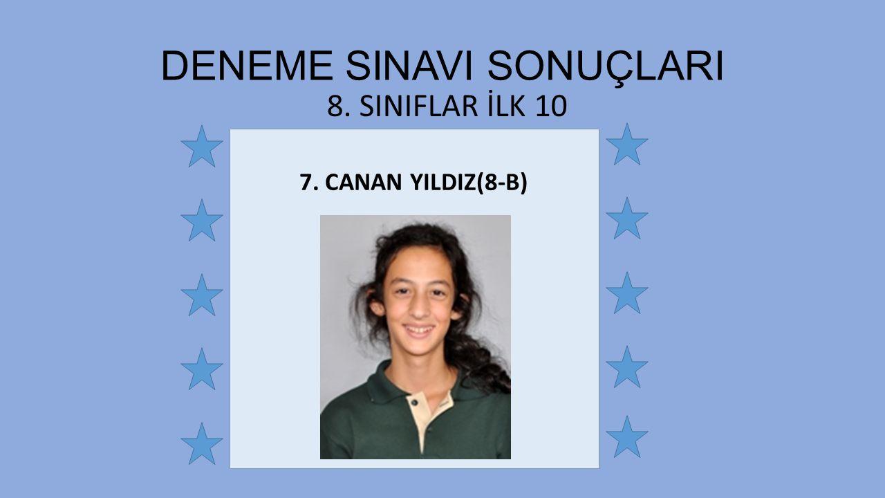7. CANAN YILDIZ(8-B) 8. SINIFLAR İLK 10 DENEME SINAVI SONUÇLARI