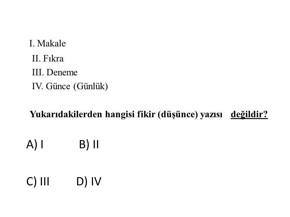 I. Makale II. Fıkra III. Deneme IV. Günce (Günlük) Yukarıdakilerden hangisi fikir (düşünce) yazısı değildir? A) I B) II C) III D) IV