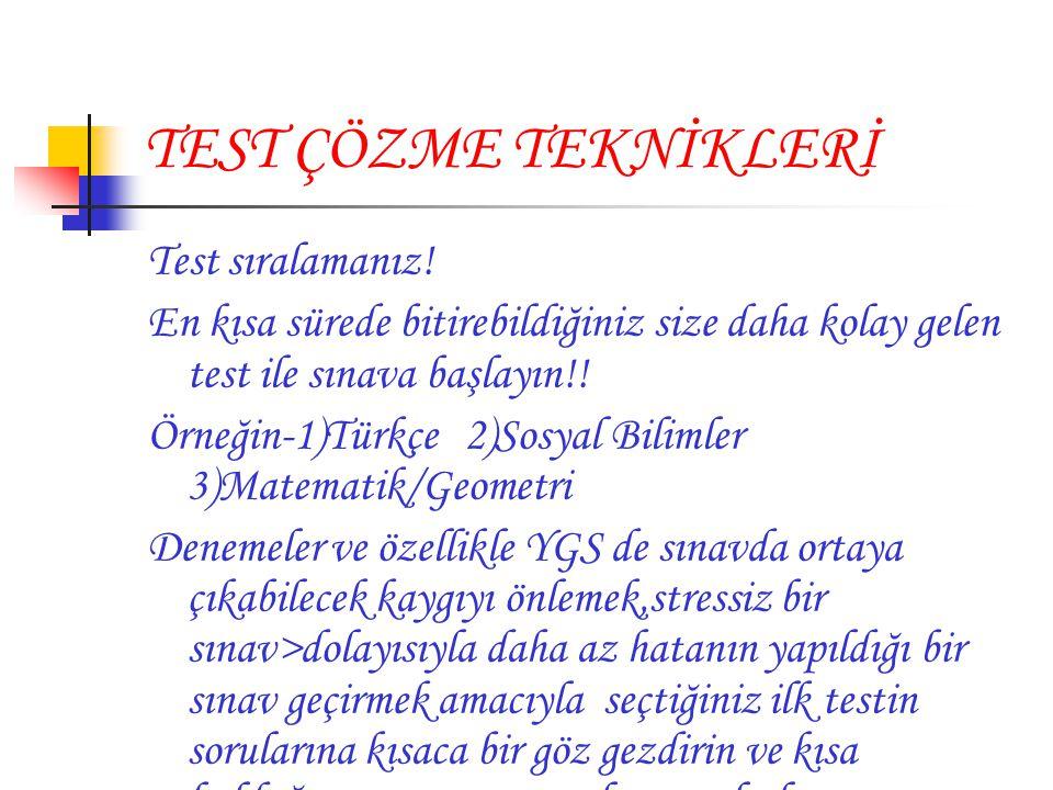 TEST ÇÖZME TEKNİKLERİ Test sıralamanız! En kısa sürede bitirebildiğiniz size daha kolay gelen test ile sınava başlayın!! Örneğin-1)Türkçe 2)Sosyal Bil