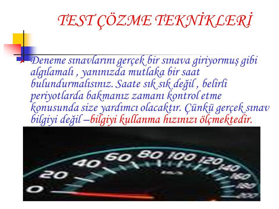TEST ÇÖZME TEKNİKLERİ  Deneme sınavlarını gerçek bir sınava giriyormuş gibi algılamalı, yanınızda mutlaka bir saat bulundurmalısınız. Saate sık sık d