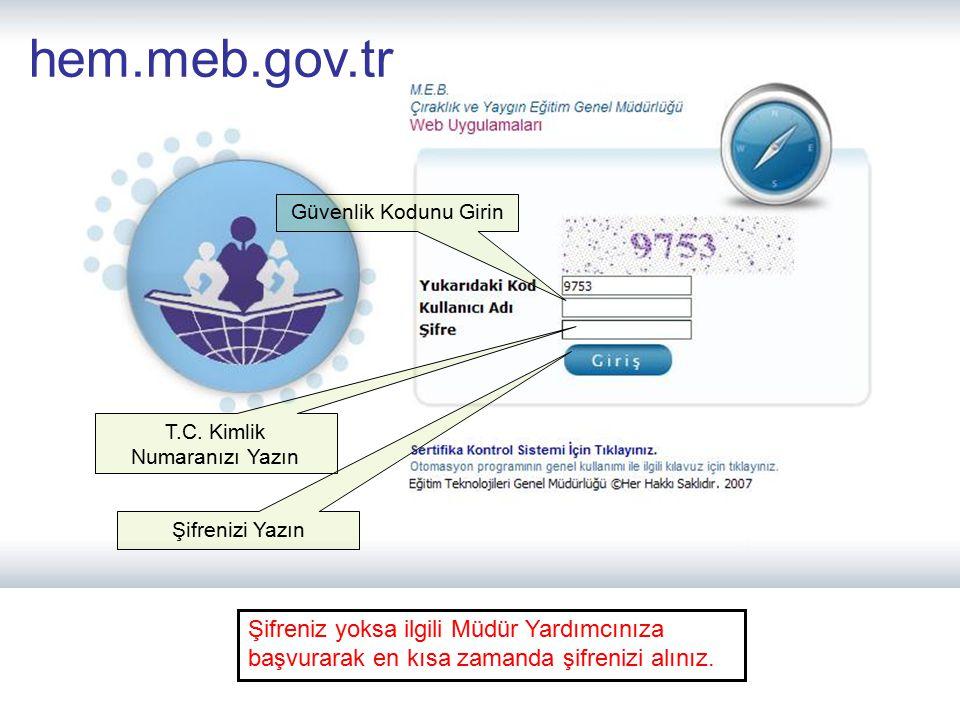 Güvenlik Kodunu Girin T.C. Kimlik Numaranızı Yazın Şifrenizi Yazın hem.meb.gov.tr Şifreniz yoksa ilgili Müdür Yardımcınıza başvurarak en kısa zamanda