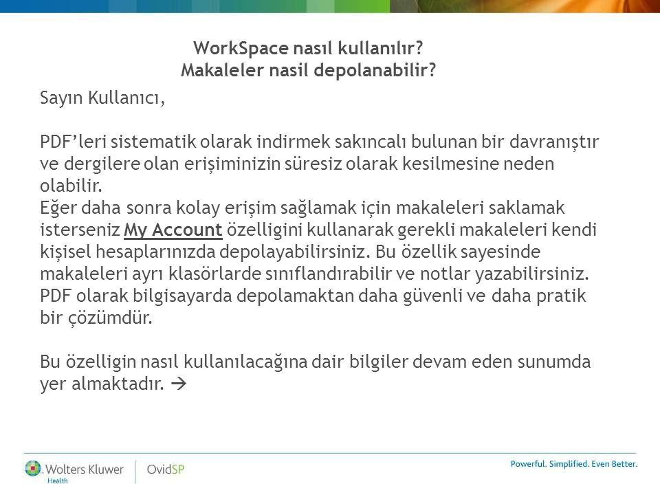 WorkSpace nasıl kullanılır? Makaleler nasil depolanabilir? Sayın Kullanıcı, PDF'leri sistematik olarak indirmek sakıncalı bulunan bir davranıştır ve d