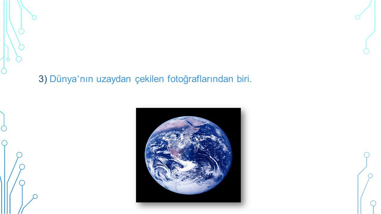 3) Dünya ' nın uzaydan çekilen fotoğraflarından biri.