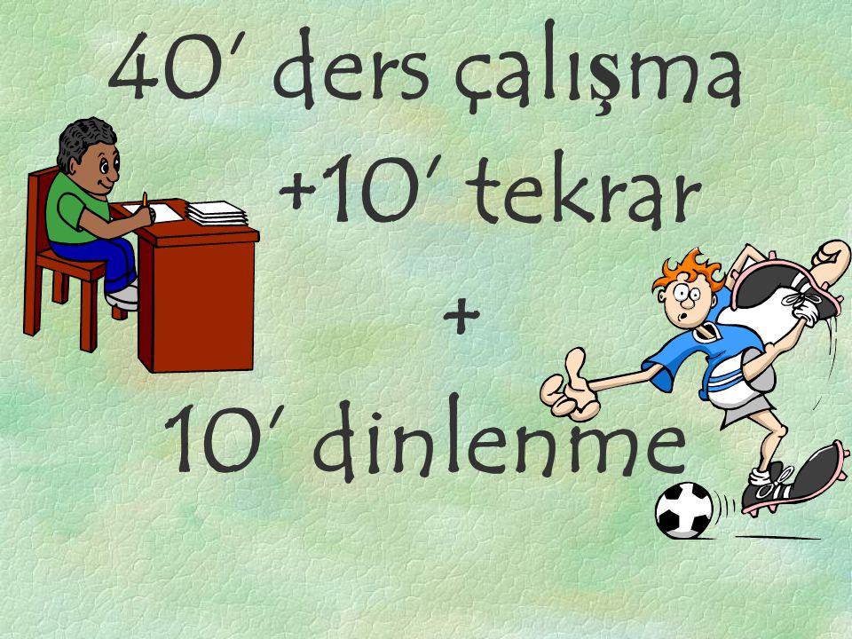 40' ders çalışma +10' tekrar + 10' dinlenme