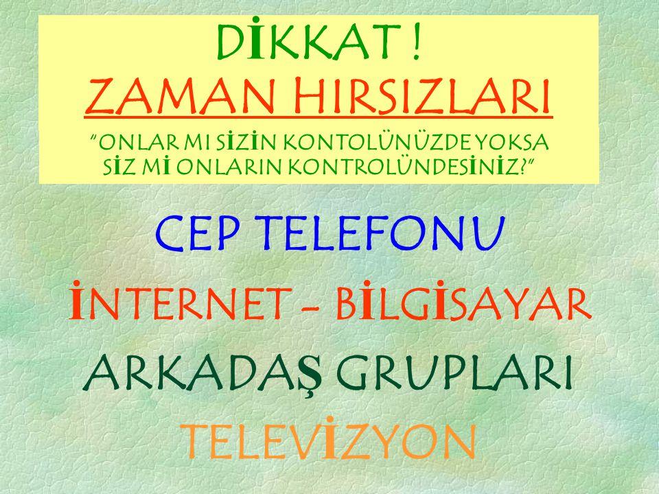 CEP TELEFONU İNTERNET - BİLGİSAYAR ARKADAŞ GRUPLARI TELEVİZYON DİKKAT .