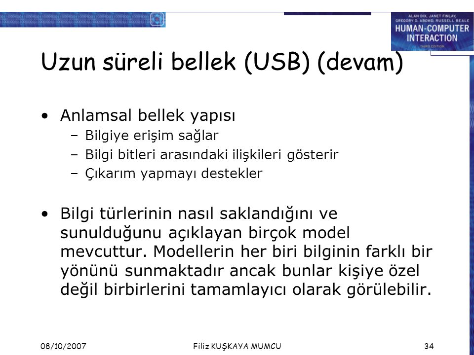 08/10/2007Filiz KUŞKAYA MUMCU34 Uzun süreli bellek (USB) (devam) Anlamsal bellek yapısı –Bilgiye erişim sağlar –Bilgi bitleri arasındaki ilişkileri gö