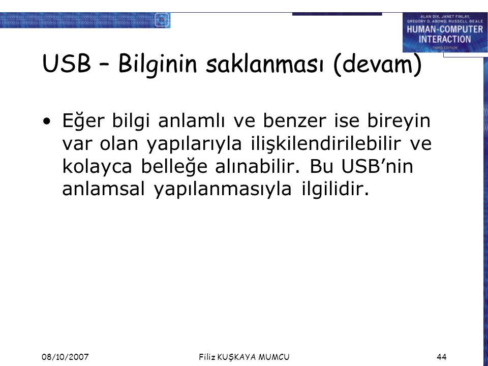 08/10/2007Filiz KUŞKAYA MUMCU44 USB – Bilginin saklanması (devam) Eğer bilgi anlamlı ve benzer ise bireyin var olan yapılarıyla ilişkilendirilebilir v
