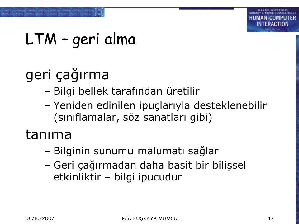 08/10/2007Filiz KUŞKAYA MUMCU47 LTM – geri alma geri çağırma –Bilgi bellek tarafından üretilir –Yeniden edinilen ipuçlarıyla desteklenebilir (sınıflam