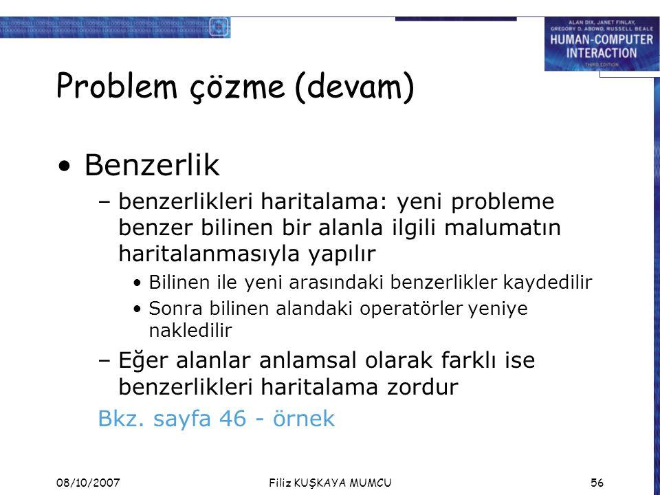 08/10/2007Filiz KUŞKAYA MUMCU56 Problem çözme (devam) Benzerlik –benzerlikleri haritalama: yeni probleme benzer bilinen bir alanla ilgili malumatın ha