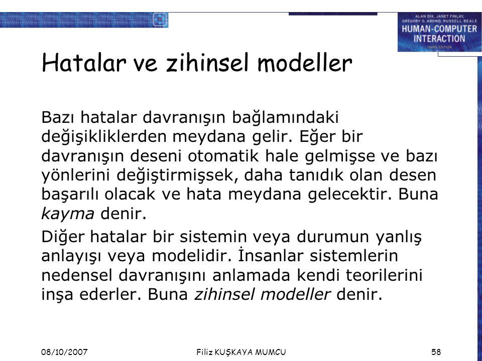 08/10/2007Filiz KUŞKAYA MUMCU58 Hatalar ve zihinsel modeller Bazı hatalar davranışın bağlamındaki değişikliklerden meydana gelir. Eğer bir davranışın