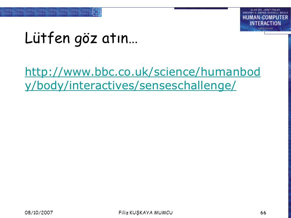 08/10/2007Filiz KUŞKAYA MUMCU66 Lütfen göz atın… http://www.bbc.co.uk/science/humanbod y/body/interactives/senseschallenge/