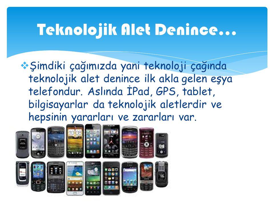  Şimdiki çağımızda yani teknoloji çağında teknolojik alet denince ilk akla gelen eşya telefondur.