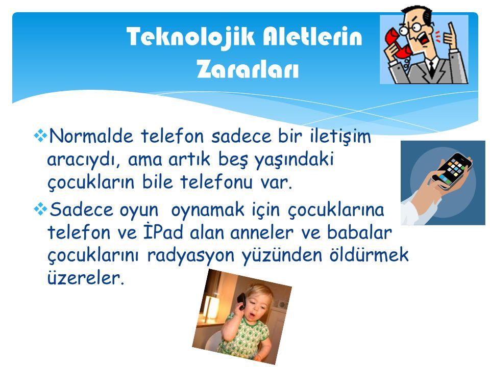  Normalde telefon sadece bir iletişim aracıydı, ama artık beş yaşındaki çocukların bile telefonu var.