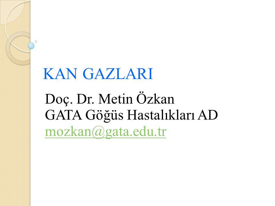 KAN GAZLARI Doç. Dr. Metin Özkan GATA Göğüs Hastalıkları AD mozkan@gata.edu.tr