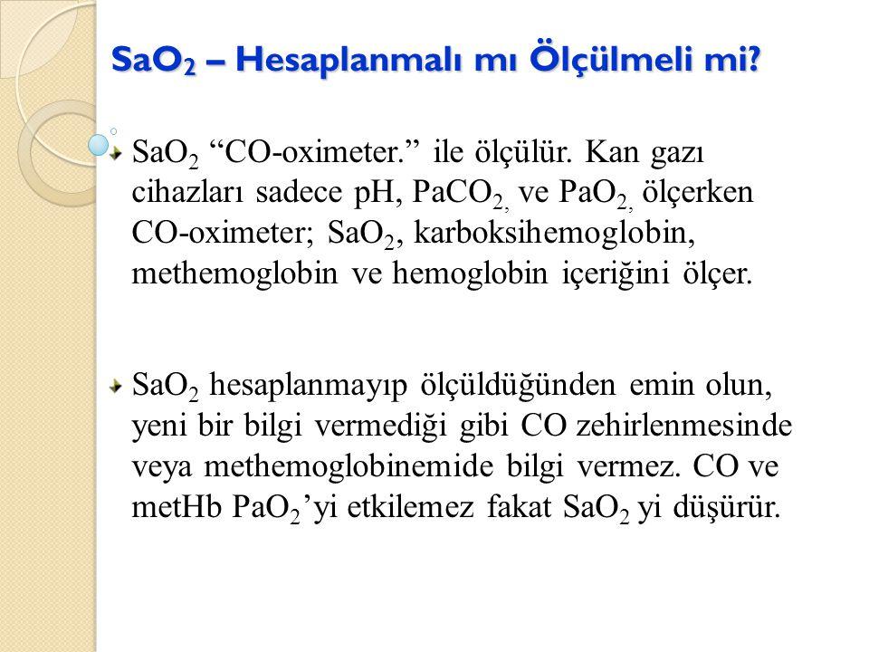 """SaO 2 – Hesaplanmalı mı Ölçülmeli mi? SaO 2 """"CO-oximeter."""" ile ölçülür. Kan gazı cihazları sadece pH, PaCO 2, ve PaO 2, ölçerken CO-oximeter; SaO 2, k"""