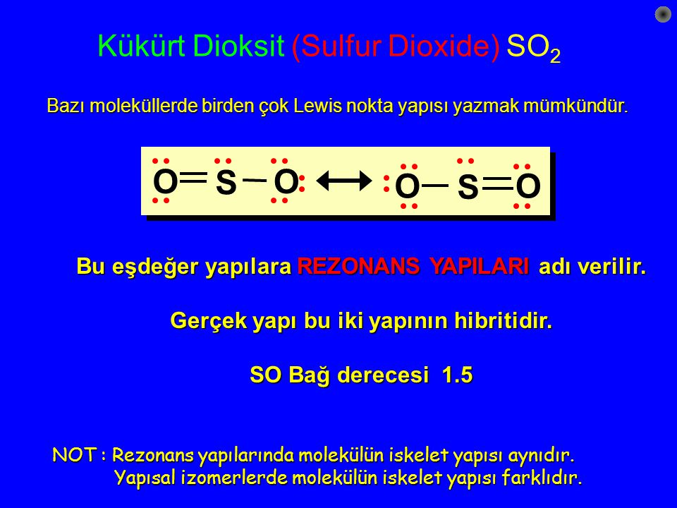 Kükürt Dioksit (Sulfur Dioxide) SO 2 Bu eşdeğer yapılara REZONANS YAPILARI adı verilir.