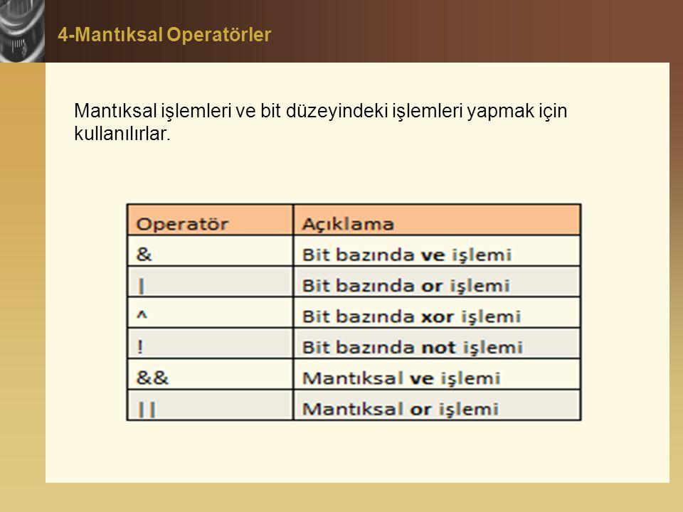 4-Mantıksal Operatörler Mantıksal işlemleri ve bit düzeyindeki işlemleri yapmak için kullanılırlar.
