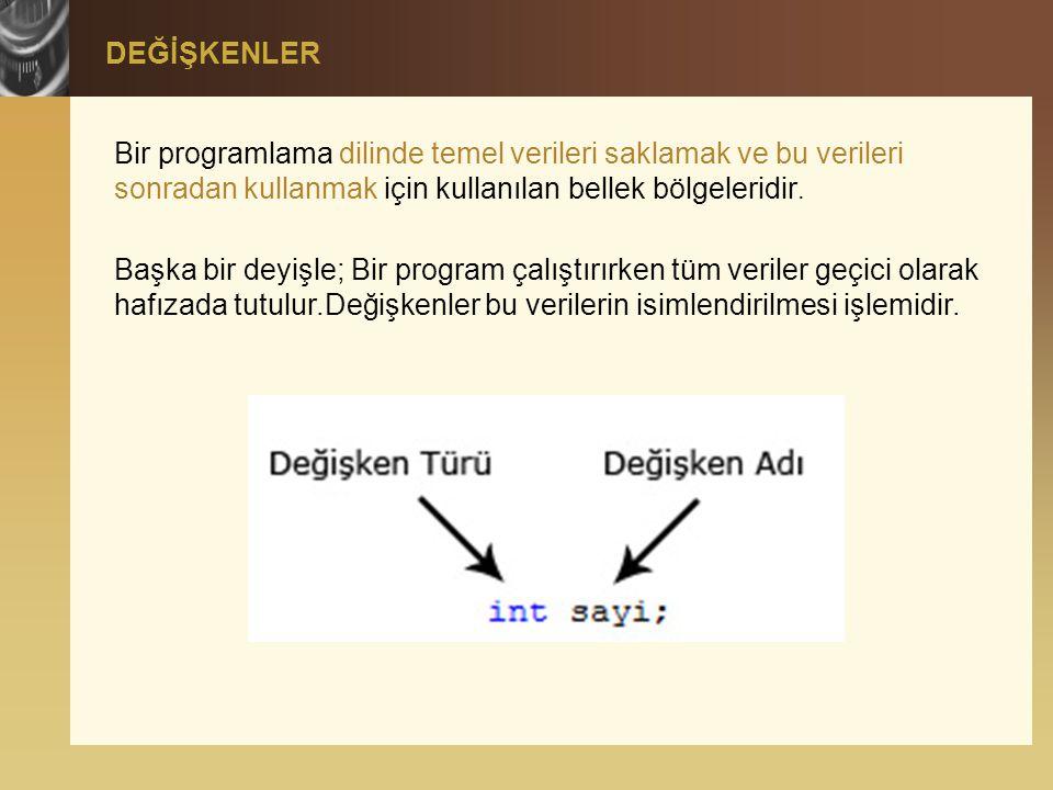 Bir programlama dilinde temel verileri saklamak ve bu verileri sonradan kullanmak için kullanılan bellek bölgeleridir. Başka bir deyişle; Bir program