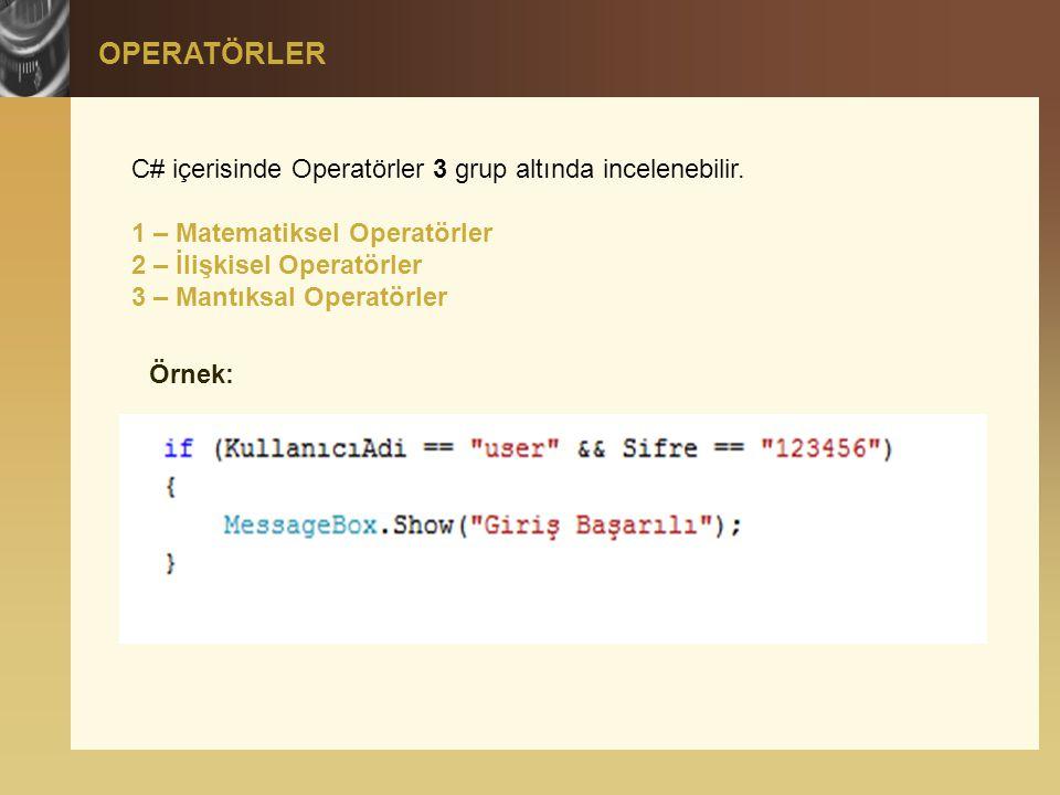 OPERATÖRLER C# içerisinde Operatörler 3 grup altında incelenebilir. 1 – Matematiksel Operatörler 2 – İlişkisel Operatörler 3 – Mantıksal Operatörler Ö