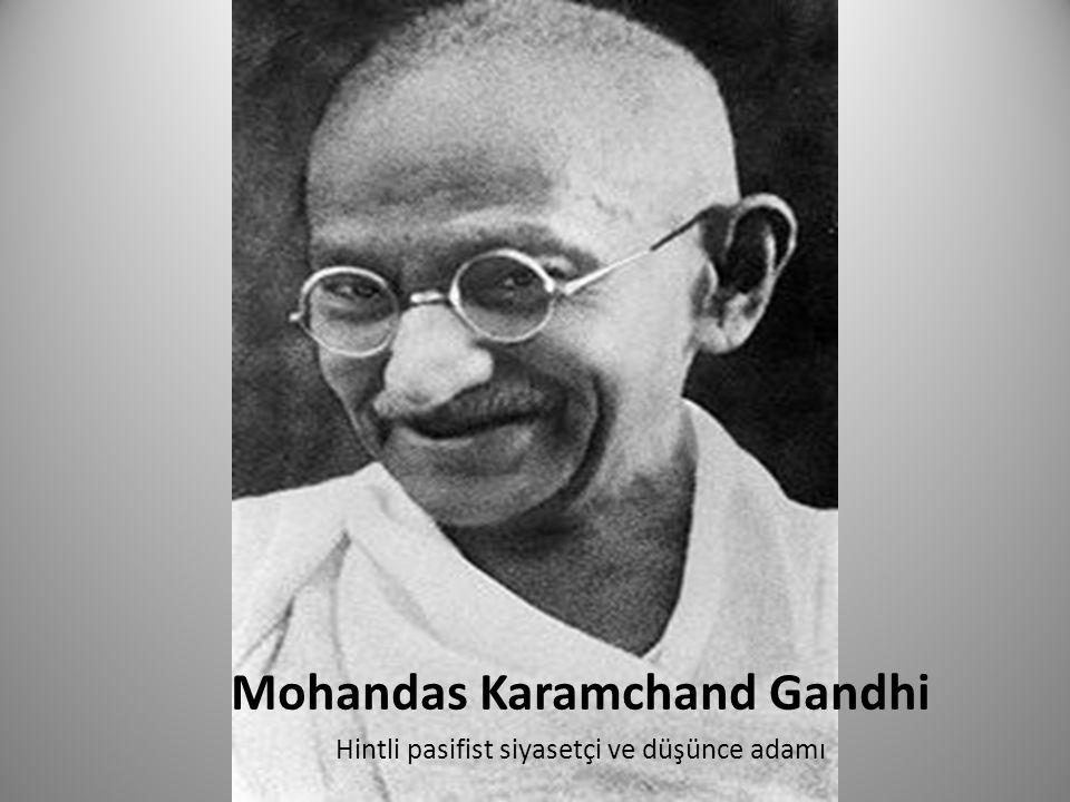 Mohandas Karamchand Gandhi Hintli pasifist siyasetçi ve düşünce adamı