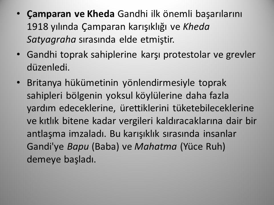 Çamparan ve Kheda Gandhi ilk önemli başarılarını 1918 yılında Çamparan karışıklığı ve Kheda Satyagraha sırasında elde etmiştir. Gandhi toprak sahipler