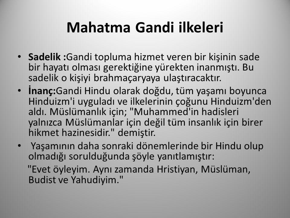 Mahatma Gandi ilkeleri Sadelik :Gandi topluma hizmet veren bir kişinin sade bir hayatı olması gerektiğine yürekten inanmıştı. Bu sadelik o kişiyi brah