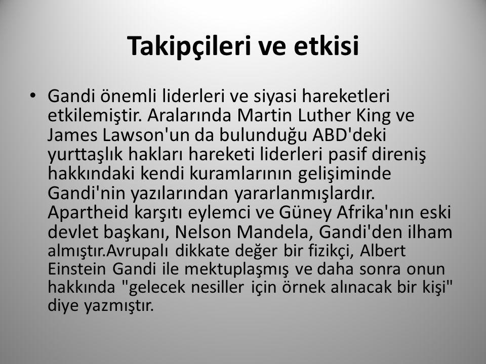 Takipçileri ve etkisi Gandi önemli liderleri ve siyasi hareketleri etkilemiştir. Aralarında Martin Luther King ve James Lawson'un da bulunduğu ABD'dek