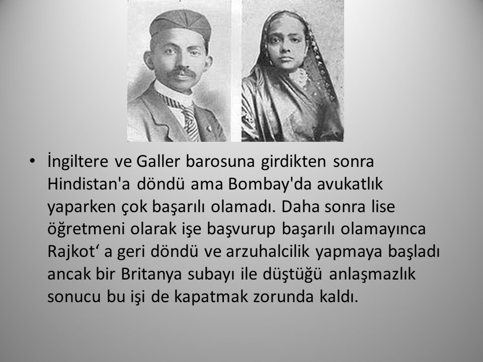İngiltere ve Galler barosuna girdikten sonra Hindistan'a döndü ama Bombay'da avukatlık yaparken çok başarılı olamadı. Daha sonra lise öğretmeni olarak