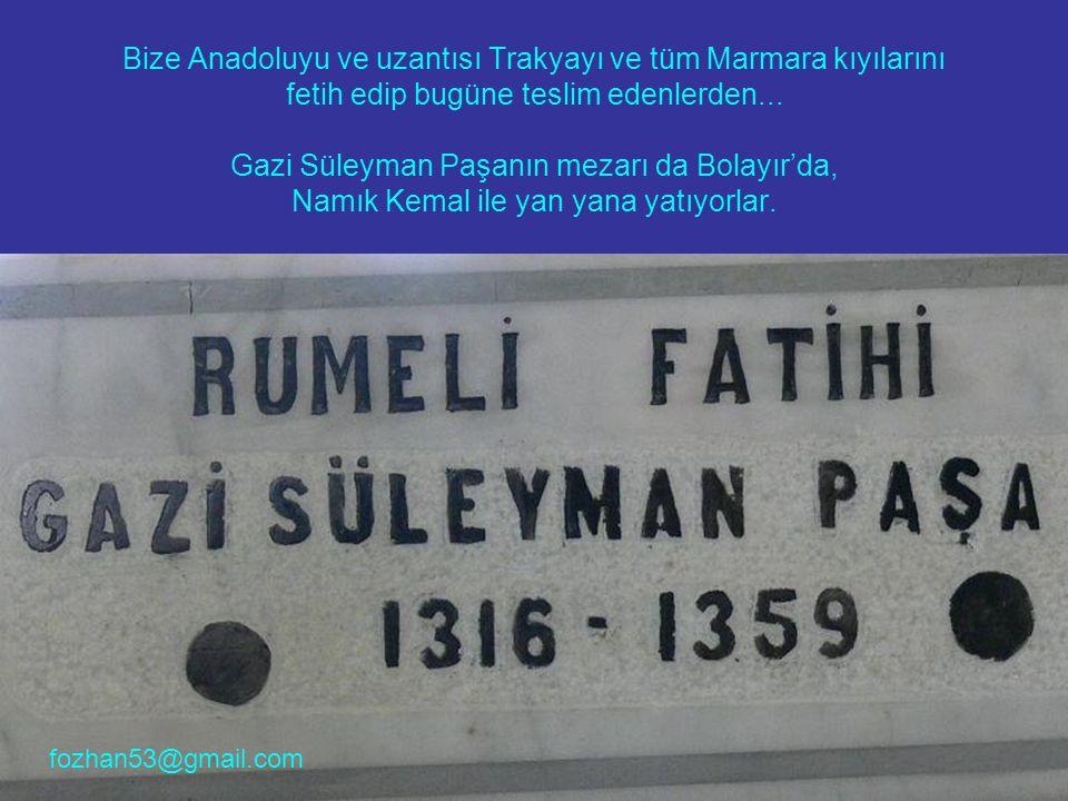 Bize Anadoluyu ve uzantısı Trakyayı ve tüm Marmara kıyılarını fetih edip bugüne teslim edenlerden...